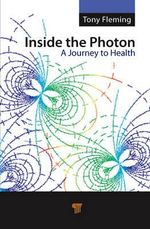 Inside the Photon : A Journey Towards Health - Tony Fleming