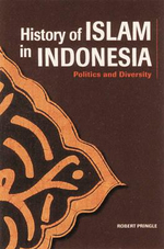 Understanding Islam in Indonesia : Politics and Diversity - Robert Pringle