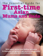 The Essential Guide for First Time Asian Mums and Dads : From Pregnancy to Preschool. Peter Chew ... [Et Al.] - Peter Chew