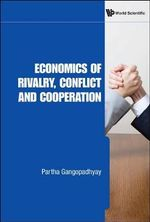 Economics of Rivalry, Conflict and Cooperation - Partha Gangopadhyay
