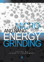 Micro- and Nano-Energy Grinding : Properties, Fabrication and Liquid Lenses - Jozef Flizikowski