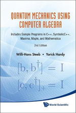 Quantum Mechanics Using Computer Algebra : Includes Sample Programs in C++, SymbolicC++, Maxima, Maple, and Mathematica - Willi-Hans Steeb