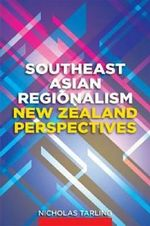 Southeast Asian Regionalism : New Zealand Perspectives - Nicholas Tarling
