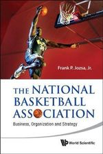 The National Basketball Association : Business, Organization and Strategy - Frank P. Jozsa