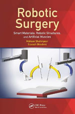 Robotic Surgery : Smart Materials, Robotic Structures, and Artificial Muscles - Mohsen Shahinpoor