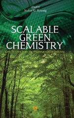 Scalable Green Chemistry : Case Studies from the Pharmaceutical Industry