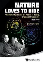 Nature Loves to Hide : Quantum Physics and the Nature of Reality, a Western Perspective - Shimon Malin