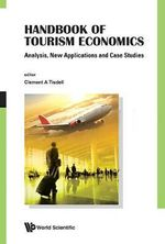 Handbook of Tourism Economics : Analysis, New Applications and Case Studies