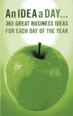 An Idea a Day : 365 Great Business Ideas for Each Day of the Year - Various