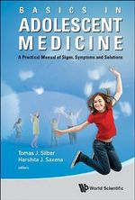 Basics in Adolescent Medicine : A Practical Manual of Signs, Symptoms and Solutions - Tomas Silber