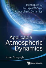 Applicable Atmospheric Dynamics : Techniques for the Exploration of Atmospheric Dynamics - Istvan Szunyogh