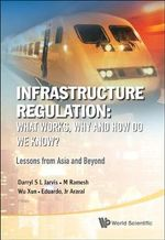 Infrastructure Regulation: What Works, Why and How Do We Know? : Lessons from Asia and Beyond