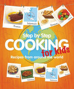 Step-by-step Cooking for Kids : Recipes from Around the World - Anon