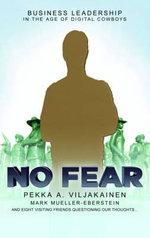 No Fear : Business Leadership for the Digital Age - Pekka A. Viljakainen