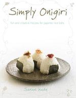 Simply Onigiri : Fun and Creative Recipes for Japanese Rice Balls - Inada Sanae