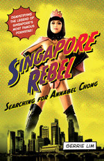 Singapore Rebel : Searching for Annabel Chong - Gerrie Lim