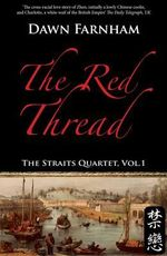 The Red Thread : A Chinese Tale of Love and Fate in 1830s Singapore - Dawn Farnham
