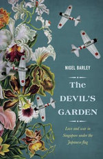 The Devil's Garden : Love and War in Singapore Under the Japanese Flag - Nigel Barley