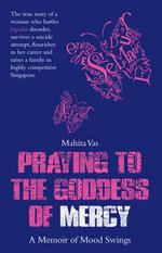 Praying to the Goddess of Mercy : A Memoir of Mood Swings - Mahita Vas