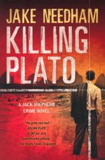 Killing Plato : A Jack Shepherd Crime Novel - Jake Needham