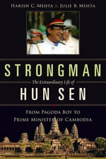 Strongman: The Extraordinary Life of Hun Sen : From Pagoda Boy to Prime Minister of Cambodia - Harish C. Mehta