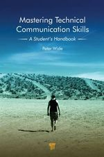 Mastering Technical Communication Skills : A Student's Handbook - Peter Wide