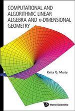 Computational and Algorithmic Linear Algebra and N-dimensional Geometry - Katta G. Murty