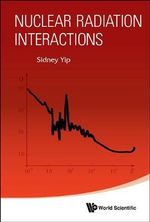 Applied Nuclear Concepts : Radiation Interactions and Transport - Sidney Yip