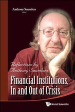 Financial Institutions, in and Out of Crisis : Reflections by Anthony Saunders