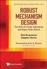 Robust Mechanism Design : The Role of Private Information and Higher Order Beliefs - Dirk Bergemann