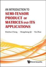 An Introduction to Semi-Tensor Product of Matrices and Its Applications : A Semi-tensor Product Approach - Daizhan Cheng