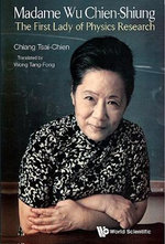 Madame Wu Chien-Shiung : The First Lady of Physics Research - Tsai-Chien Chiang