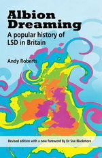 Albion Dreaming : A Popular History of LSD in Britain - Andy Roberts