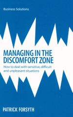 Managing in the Discomfort Zone : How to Deal with Sensitive, Difficult and Unpleasant Situations - Patrick Forsyth