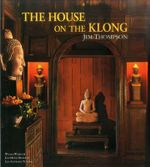 The House on the Klong : Jim Thompson - William Warren