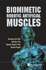 Biomimetic Robotic Artificial Muscles : Fundamental Technology and Applications - Kwang-Jin Kim