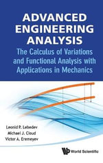 Advanced Engineering Analysis : The Calculus of Variations and Functional Analysis with Applications in Mechanics - Leonid P. Lebedev