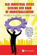 Old Industrial Cities Seeking New Road of Industrialization : Models of Revitalizing Northeast China