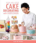 Step-by-step Cake Decorating with Cherylshuen : Every Cake Tells A Dream - Kok Pei Shuen