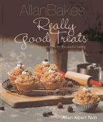Allan Bakes Really Good Treats : Allan Bakes - Allan Teoh