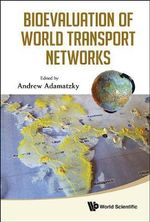 Bioevaluation of World Transport Networks - Andrew Adamatzky