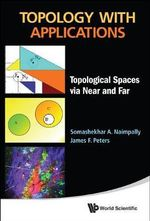 Topology with Applications : Topological Spaces Via Near and Far - Somashekhar A. Naimpally
