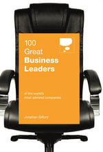 100 Great Business Leaders : From Successful Companies Around the World - Jonathan Gifford