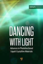 Dancing with Light : Advances in Photofunctional Liquid-Crystalline Materials - Haifeng Yu