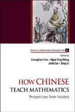 How Chinese Teach Mathematics : Perspectives from Insiders - Lianghuo Fan