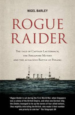 Rogue Raider : The Tale of Captain Lauterbach, the Singapore Mutiny and the Audacious Battle of Penang - Nigel Barley
