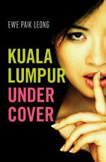 Kuala Lumpur Undercover - Paik-Leong Ewe