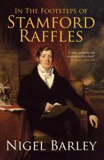 In the Footsteps of Stamford Raffles - Nigel Barley