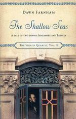 The Shallow Seas : A Tale of Two Cities : Singapore and Batavia - Dawn Farnham