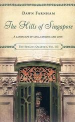 The Hills of Singapore : A Landscape of Loss, Longing and Love - Dawn Farnham